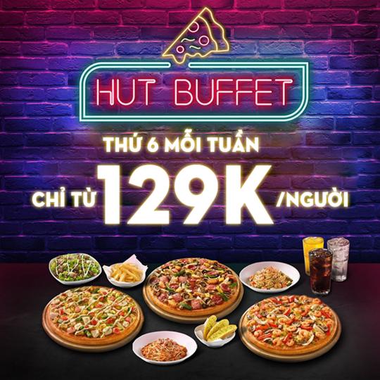 Pizza Hut ưu đãi buffet chỉ từ 129k vào thứ 6