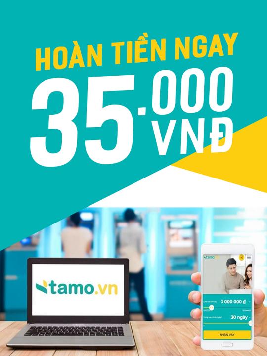 Tamo hoàn tiền 35k khi đăng kí vay tiêu dùng