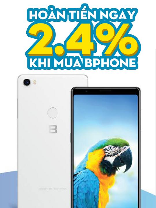 Bphone hoàn tiền 2.4% khi mua Bphone