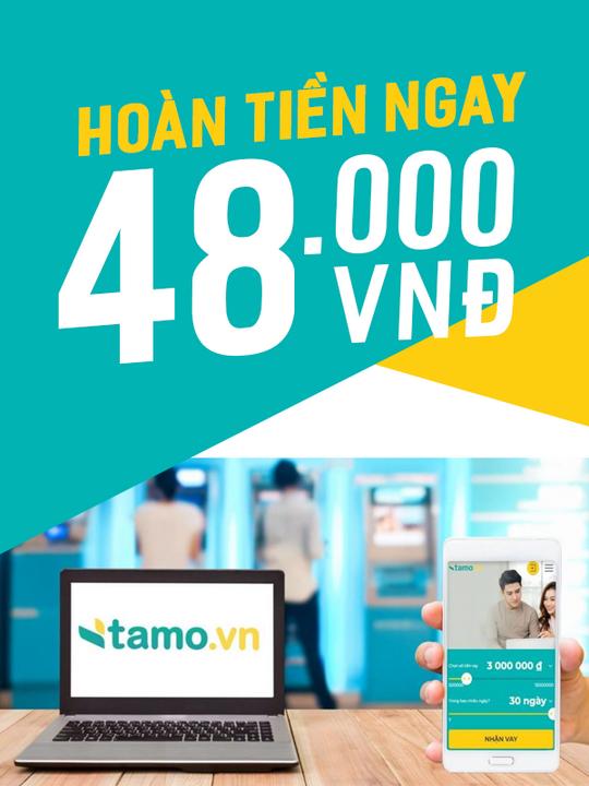 Tamo hoàn tiền 48k khi đăng kí vay tiêu dùng