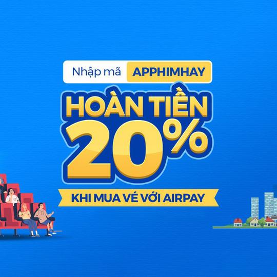 AirPay hoàn tiền 20% khi thanh toán vé phim